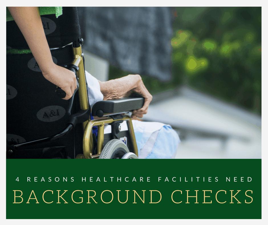 4 Reasons Healthcare Facilities Need Background Checks