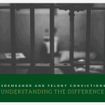 Misdemeanor and Felony Convictions: Understanding the Difference