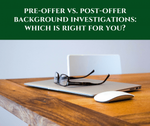 Pre-Offer Vs. Post-Offer Background Investigations