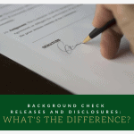 Background check release and disclosure: what's the difference?