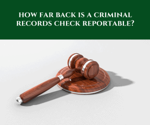 How Far Back is a Criminal Records Check Reportable?