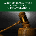 Avoiding class action lawsuits due to FCRA violations