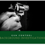 Gun control and background investigations