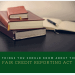4 Things You Should Know About the FCRA