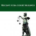 Recent FCRA Court Rulings