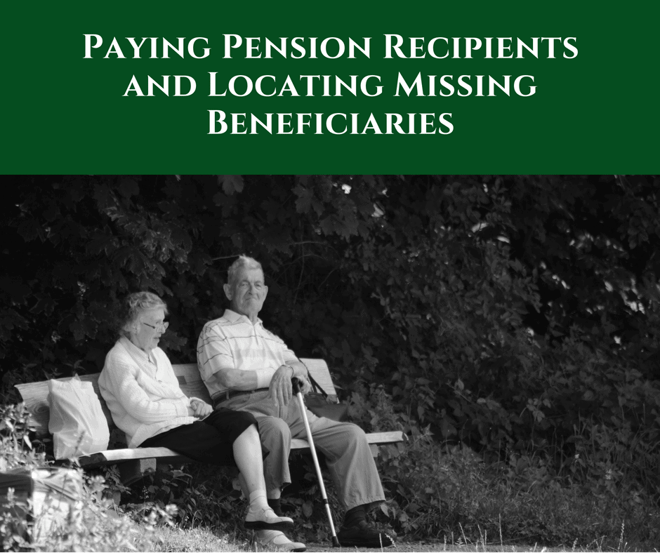 Paying Pension Recipients and Locating Missing Beneficiaries