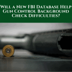 Will a New FBI Database Help Gun Control Background Check Difficulties?